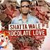 Shata wale - Chocolate Love (Prod by Kim's Media)