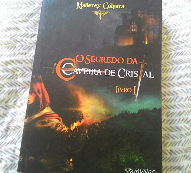 [RESENHA #113]  O SEGREDO DA CAVEIRA DE CRISTAL - MALLERY CÁLGARA