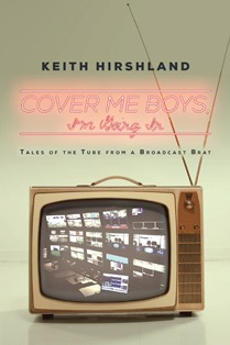 Cover Me Boys, I'm Going In (Keith Hirshland)