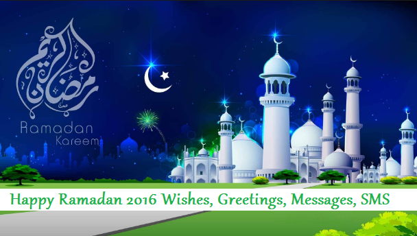 Happy Ramadan 2016 Fasting Quotes, Wishes, Greetings, Messages, SMS
