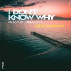 DJ Bruno Tuga & Afrikan Beatz - I Don't Know Why (DJ DaCosta Remix)