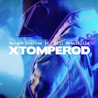 Nelson Freitas feat. Elji Beatzkilla - Xtomperod (Afro Beat) [Download] baixar nova musica descarregar agora 2019