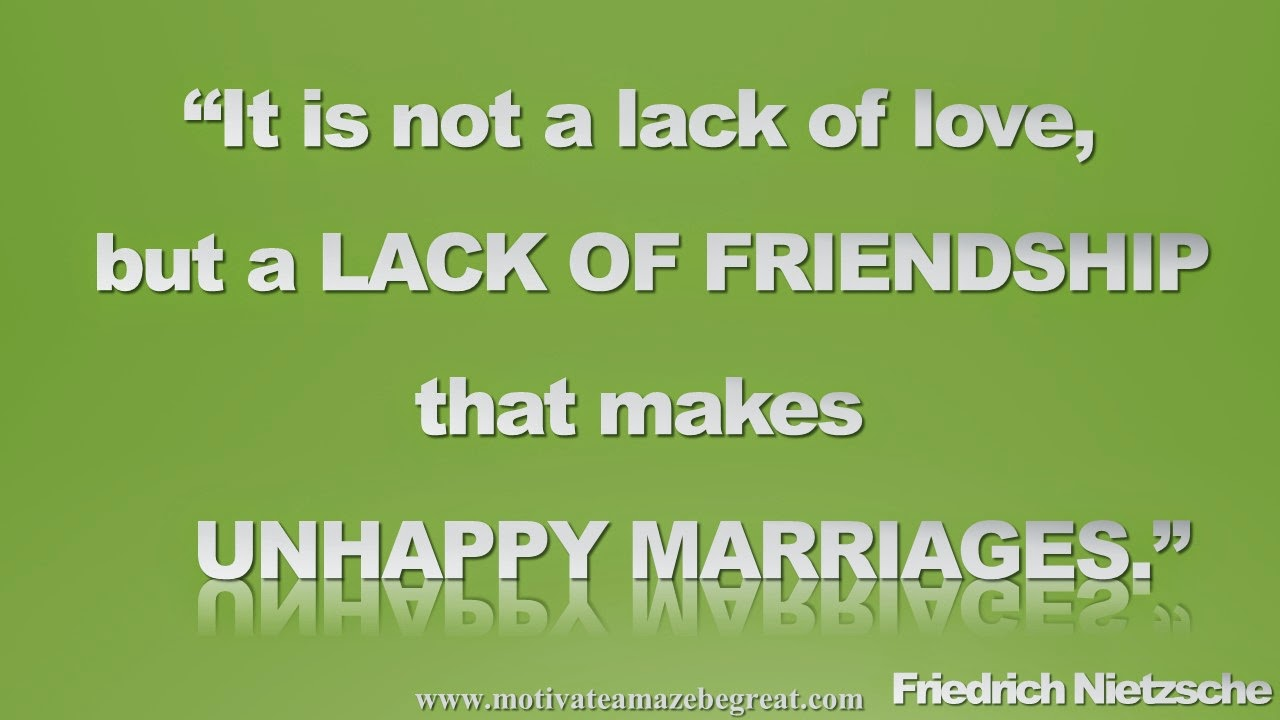 "Picture quote featured in our Inspirational Picture Quotes To Achieve Success in Life: It is not a lack of love, but a lack of friendship that makes unhappy marriages."" - Friedrich Nietzsche"