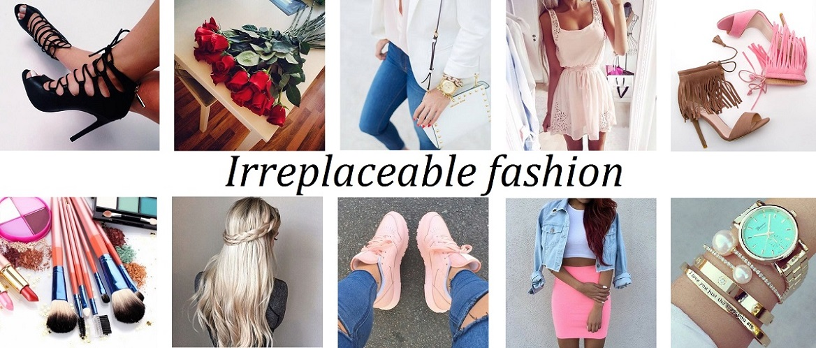 Irreplaceable fashion