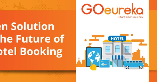 GOeureka - Next-Gen Solution Shaping The Future of Online Hotel Booking