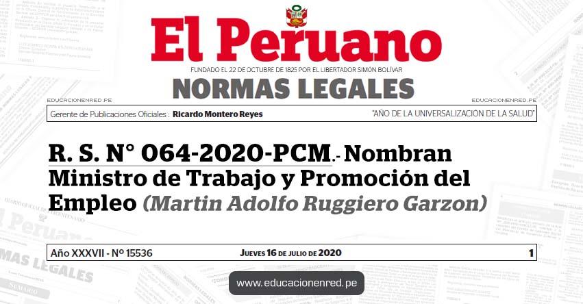 R. S. N° 064-2020-PCM.- Nombran Ministro de Trabajo y Promoción del Empleo (Martin Adolfo Ruggiero Garzon)