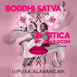 Boddhi Satva & Titica – Puxa Alavanca (feat. Dj Lilocox) 2019 DOWNLOAD