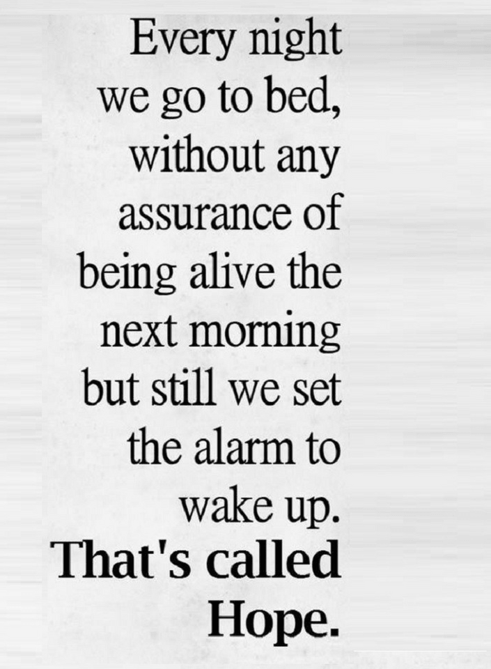 Quotes Hope Is Going To Sleep Every Night With Your Alarm Turned On Mesmerizing Quotes About Hope