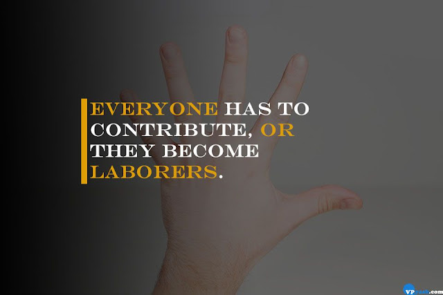 Everyone has to contribute, or they become laborers Walt Disney
