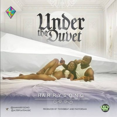 Harrysong – Under The Duvet [New Song] mp3made.com.ng