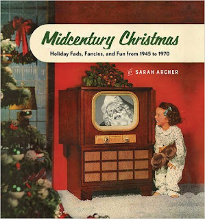 Midcentury Christmas: Holiday Fads, Fancies, And Fun From 1945 To 1970 PDF