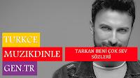 Ünlü Şarkıcı Tarkan'ın Dinleyiciler Tarafından Çok Sevilen Şarkısı Beni Çok Sev'in Şarkı Sözleri
