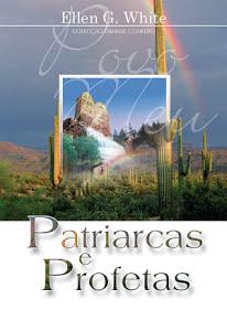 Patriarcas e Profetas: Série Grande Conflito - Ellen G. White