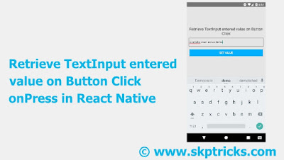 Retrieve TextInput entered value on Button Click onPress in React Native