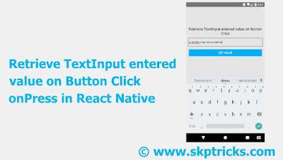 Retrieve TextInput entered value on Button Click onPress in React Native