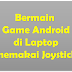 Bermain Game Android di Laptop dengan Joystick