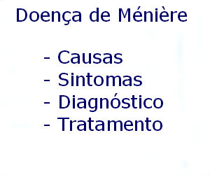 Doença de Ménière causas sintomas diagnóstico tratamento prevenção riscos complicações