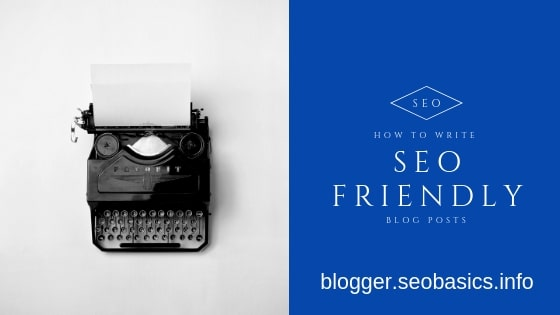How To Write SEO Friendly Blog Posts - Get Best Tips Now