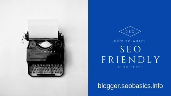 Blogger SEO, Blogspot Optimization Tips, Tutorials, Plugin: How To Write SEO Friendly Blog Posts - Get Best Tips Now