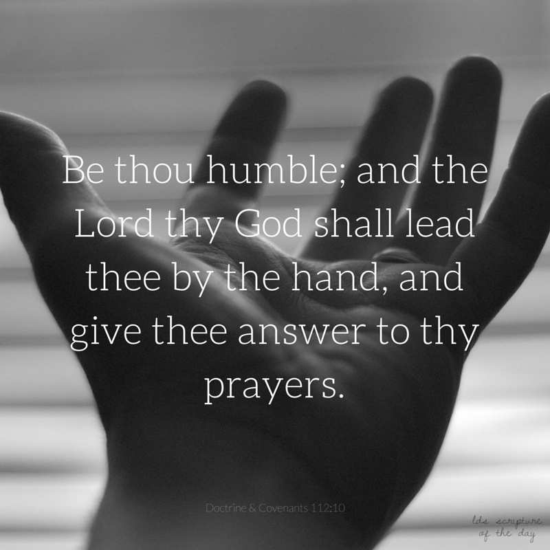 Humble And Lead: LDS Scripture Of The Day: Doctrine & Covenants 112:10