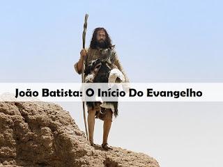 João Batista: O Início Do Evangelho