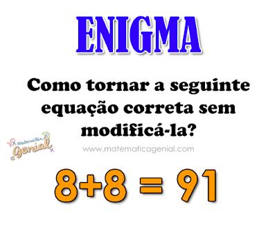 Enigma: Como tornar a seguinte equação correta sem modificá-la?