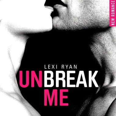 Unbreak me, tome 1 de Lexi Ryan
