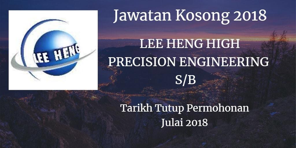 Jawatan Kosong LEE HENG HIGH PRECISION ENGINEERING S/B  Julai 2018