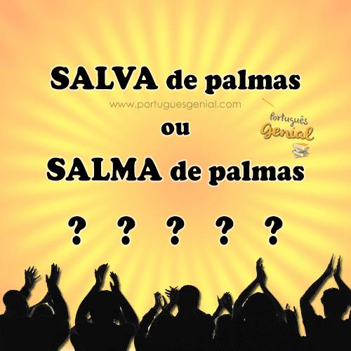 Salva de palmas ou Salma de palmas?