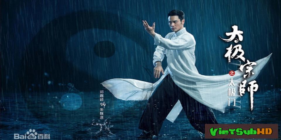 Phim Thái Cực Tông Sư Chi Thái Cực Môn Hoàn Tất (40/40) VietSub HD | Taichi Master: The Door Of Taichi 2017