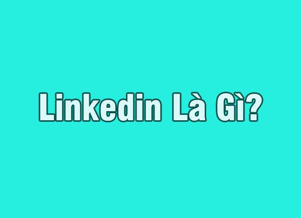 Linkedin là gì ? Giải thích lý do seoer chọn Linkedin để seo