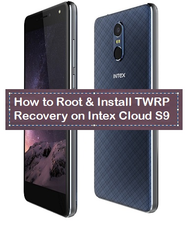 How to Root & Install TWRP Recovery on Intex Cloud S9 - Kbloghub