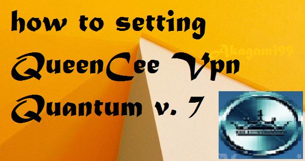 Tutorial-setting-QueenCee-VPN-Quantum-V-7-untuk-kartu-XL