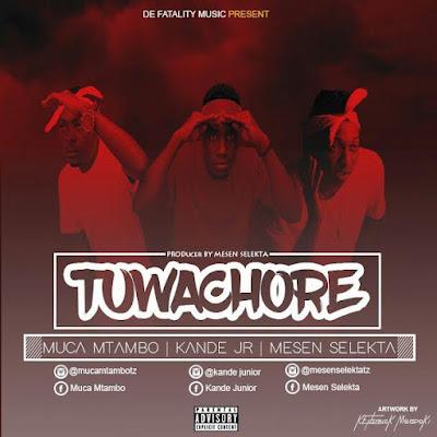 Kande Jr Ft Mesen Selekta X Muca Mtambo - Tuwachore