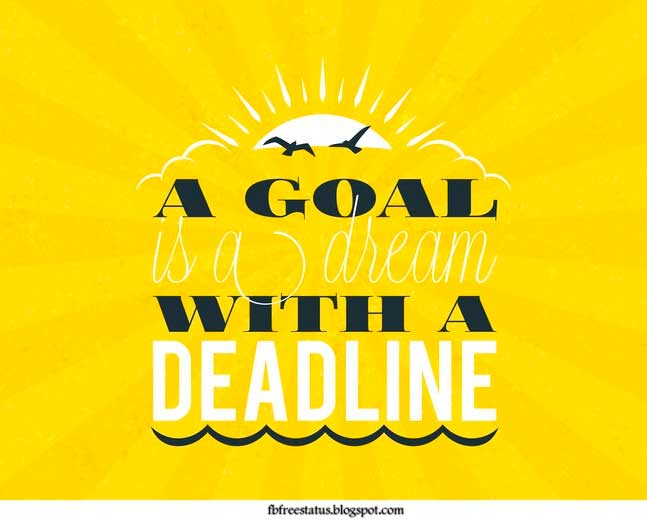 A goal is dream with a deadline.