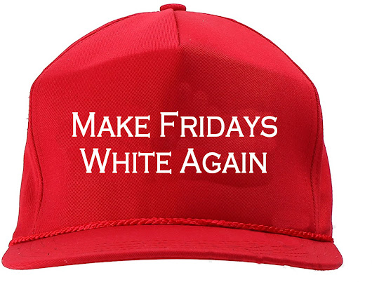 Trump Blames Black Friday on Affirmative Action, Hawks Make Friday White Again Hats.