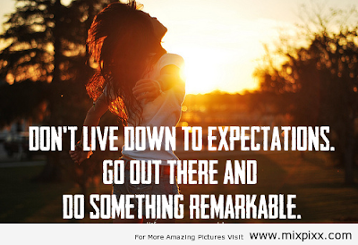 Quotes About Teenage Life: don't live down to expectations.