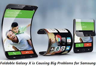 Foldable Galaxy X is Causing Big Problems for Samsung