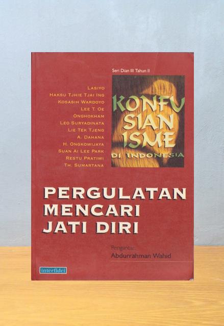 PERGULATAN MENCARI JATI DIRI: KONFUSIANISME DI INDONESIA