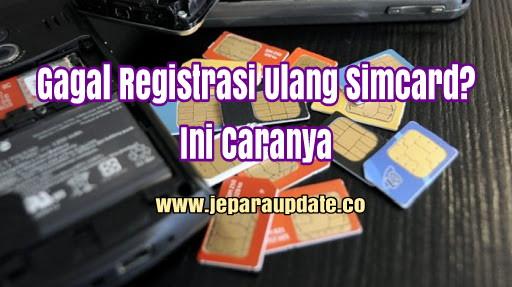 Gagal Registrasi Ulang Simcard? Ini Cara Terakhirnya