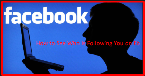 How to See Who Is Following You on Fb