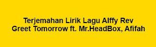 Terjemahan Lirik Lagu Alffy Rev - Greet Tomorrow ft. Mr.HeadBox, Afifah