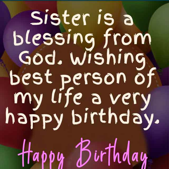 Sister is a blessing from God. Wishing best person of my life a very happy birthday.
