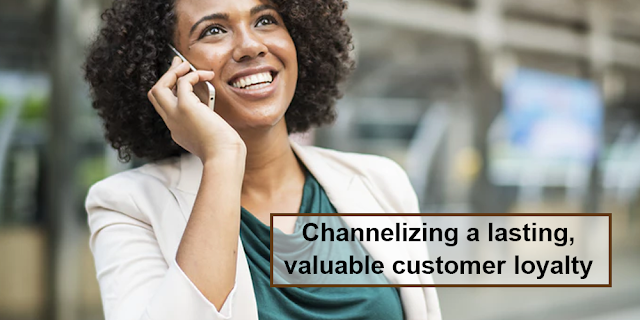 Channelizing a lasting, valuable customer loyalty
