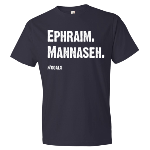 Ephraim. Manasseh. #goals shirt