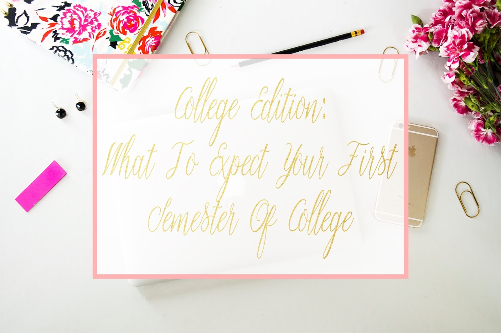 2016 xo destinee nicole college edition what to expect your first semester of college