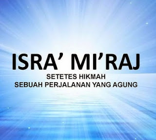 raj ialah dua bab dari perjalanan yang dilakukan oleh Muhammad dalam waktu satu malam  Contoh Puisi Tentang Isra' Mi'raj Tahun 1439 H/ 2018