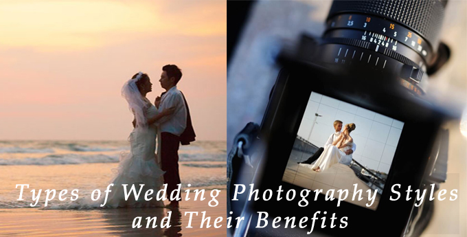 Styles Of Wedding Photography: Types Of Wedding Photography Styles And Their Benefits