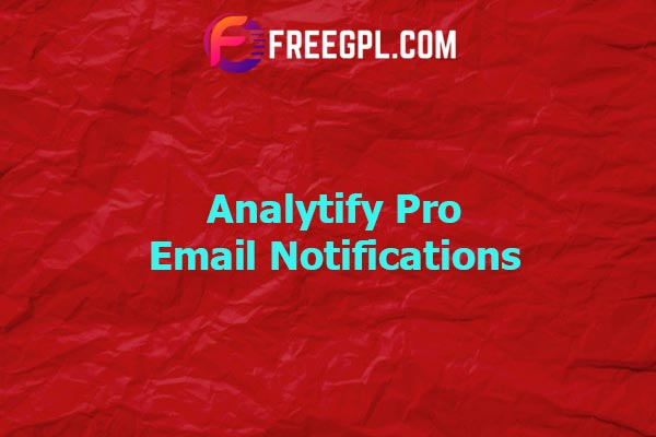 Analytify Pro Email Notifications Nulled Download Free
