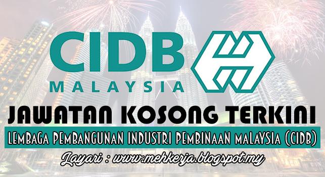 Jawatan Kosong Terkini 2016 di Lembaga Pembangunan Industri Pembinaan Malaysia (CIDB)